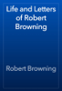 Robert Browning - Life and Letters of Robert Browning artwork