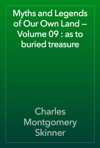 Myths And Legends Of Our Own Land  Volume 09  As To Buried Treasure
