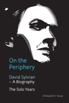 On The Periphery David Sylvian - A Biography