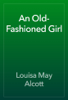 Louisa May Alcott - An Old-Fashioned Girl artwork