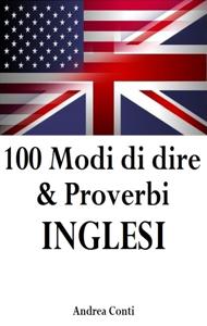 100 Modi di Dire & Proverbi INGLESI Copertina del libro