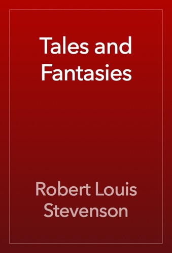 Robert Louis Stevenson - Tales and Fantasies
