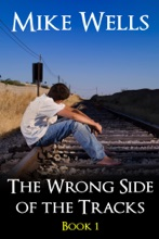 The Wrong Side of the Tracks: A Coming-Age-Story of First Love and True Friendship - Book 1