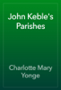 Charlotte Mary Yonge - John Keble's Parishes artwork