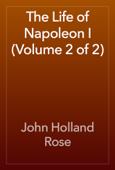 The Life of Napoleon I (Volume 2 of 2)