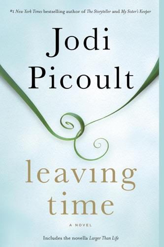 Jodi Picoult - Leaving Time (with bonus novella Larger Than Life)