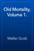 Walter Scott - Old Mortality, Volume 1. artwork