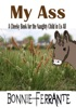 MY ASS: A Cheeky Book for the Naughty Child in Us All