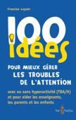 100 idées pour mieux gérer les troubles de l'attention avec ou sans hyperactivité (TDA/H)