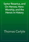 Sartor Resartus And  On Heroes Hero-Worship And The Heroic In History