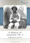 A History Of Louisiana Vol 3