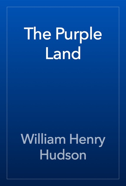 The Purple Land By William Henry Hudson On Apple Books