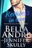 Reckless in Love - Bella Andre & Jennifer Skully