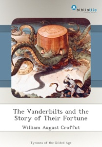 The Vanderbilts and the Story of Their Fortune da William August Croffut
