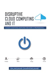 Disruptive Cloud Computing and It - Rajakumar Sampathkumar