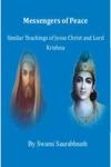 Messengers Of Peace Similar Teachings Of Jesus Christ And Lord Krishna