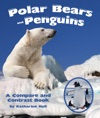 Polar Bears And Penguins A Compare And Contrast Book