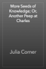 Julia Corner - More Seeds of Knowledge; Or, Another Peep at Charles artwork