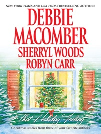 That Holiday Feeling - Debbie Macomber, Sherryl Woods & Robyn Carr by  Debbie Macomber, Sherryl Woods & Robyn Carr PDF Download