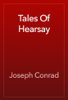 Tales Of Hearsay - Joseph Conrad
