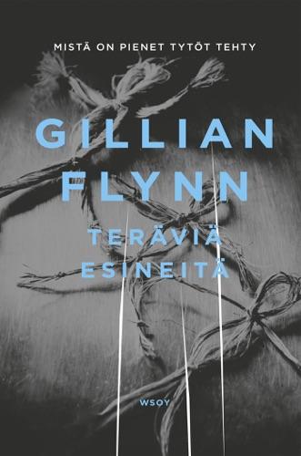 Gillian Flynn & Maria Lyytinen - Teräviä esineitä
