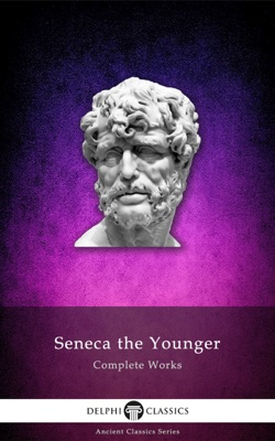Delphi Complete Works of Seneca the Younger