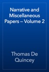 Narrative And Miscellaneous Papers  Volume 2