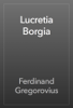 Ferdinand Gregorovius - Lucretia Borgia ilustraciГіn