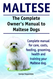The Complete Owner's Manual to Maltese Dogs. Complete manual for care, costs, feeding, grooming, health and training your Maltese dog.