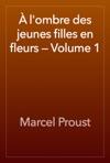 Lombre Des Jeunes Filles En Fleurs  Volume 1