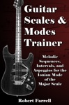 Guitar Scales And Modes Trainer Melodic Sequences Intervals And Arpeggios For The Ionian Mode Of The Major Scale