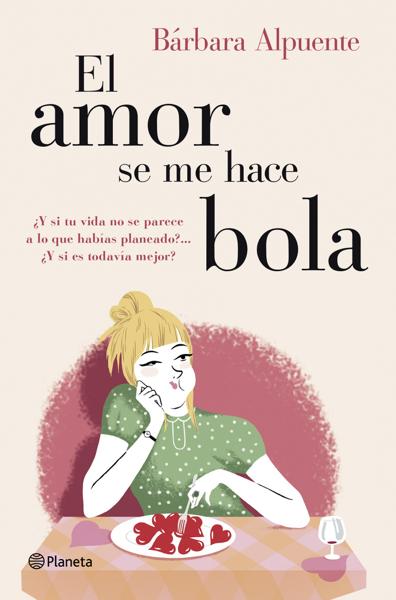 El amor se me hace bola by Bárbara Alpuente