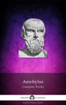 Delphi Complete Works Of Aeschylus Illustrated