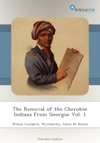 The Removal Of The Cherokee Indians From Georgia Vol 1
