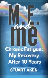 M E And Me Chronic Fatigue My Recovery After 10 Years