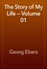 Georg Ebers - The Story of My Life — Volume 01 artwork