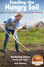 Feeding The Hungry Soil: Natural Ways Of Enriching Your Soil For Gardening