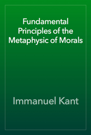 Fundamental Principles of the Metaphysic of Morals book