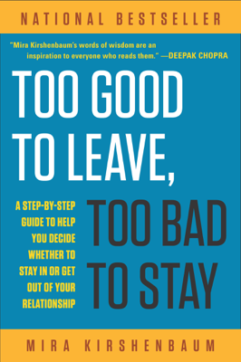 Too Good to Leave, Too Bad to Stay - Mira Kirshenbaum book