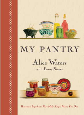 My Pantry - Alice Waters & Fanny Singer book