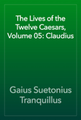 The Lives of the Twelve Caesars, Volume 05: Claudius