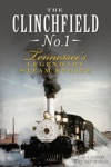 The Clinchfield No 1 Tennessees Legendary Steam Engine