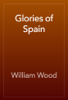 William Wood - Glories of Spain artwork