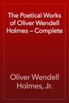 The Poetical Works Of Oliver Wendell Holmes  Complete