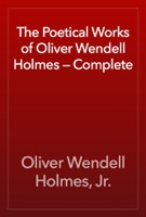 The Poetical Works of Oliver Wendell Holmes — Complete
