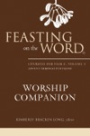 Feasting On The Word Worship Companion Liturgies For Year C Volume 1
