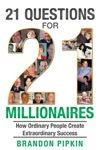 21 Questions For 21 Millionaires How Ordinary People Create Extraordinary Success