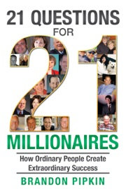 21 QUESTIONS FOR 21 MILLIONAIRES: HOW ORDINARY PEOPLE CREATE EXTRAORDINARY SUCCESS