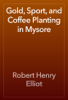 Robert Henry Elliot - Gold, Sport, and Coffee Planting in Mysore artwork