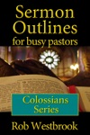 Sermon Outlines For Busy Pastors Colossians Series